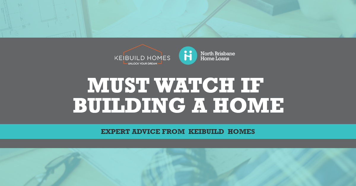 Must Watch If Building A Home Now or in 2021 – Expert advice from Keibuild Homes